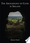 The archaeology of caves in Ireland /