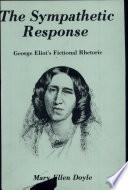 The sympathetic response : George Eliot's fictional rhetoric /