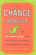 The change monster : the human forces that fuel or foil corporate transformation and change /