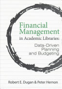 Financial management in academic libraries : data-driven planning and budgeting / Robert E. Dugan and Peter Hernon.