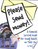 Please send money : a financial survival guide for young adults on their own /