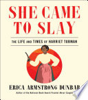 She came to slay : the life and times of Harriet Tubman /