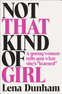 "Not that kind of girl : a young woman tells you what she's ""learned"" /"