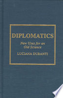 Diplomatics : new uses for an old science /