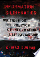 Information and liberation : writings on the politics of information and librarianship /