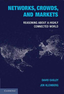 Networks, crowds, and markets : reasoning about a highly connected world /