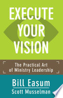 Execute your vision : the practical art of ministry leadership /