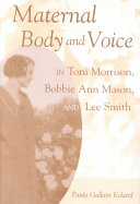 Maternal body and voice in Toni Morrison, Bobbie Ann Mason, and Lee Smith /