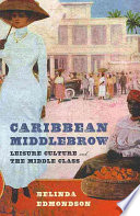 Caribbean middlebrow : leisure culture and the middle class /