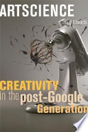 Artscience : creativity in the post-Google generation /