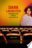 Dark laughter : Spanish film, comedy, and the nation /