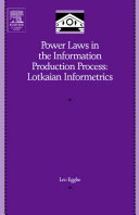 Power laws in the information production process : Lotkaian informetrics /
