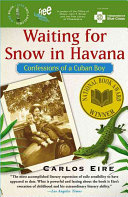 Waiting for snow in Havana : confessions of a Cuban boy / Carlos Eire.
