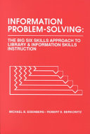 Information problem-solving : the Big Six Skills approach to library & information skills instruction /