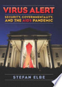 Virus alert : security, governmentality, and the AIDS pandemic /
