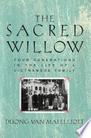 The sacred willow : four generations in the life of a Vietnamese family /