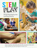 STEM play : integrating inquiry into learning centers /