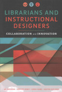 Librarians and instructional designers : collaboration and innovation /