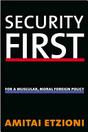 Security first : for a muscular, moral foreign policy /