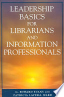 Leadership basics for librarians and information professionals /