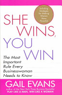 She wins, you win : the most important rule every businesswoman needs to know /