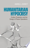 Humanitarian hypocrisy : civilian protection and the design of peace operations /