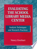 Evaluating the school library media center : analysis techniques and research practices /