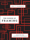 The power of framing : creating the language of leadership /