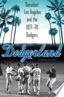 Dodgerland : decadent Los Angeles and the 1977-78 Dodgers /
