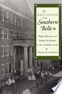 The Education of the southern belle : higher education and student socialization in the antebellum South /