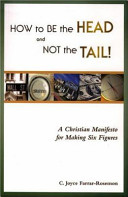 How to be the head and not the tail! : a Christian manifesto for making six figures /