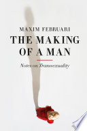 The making of a man : notes on transsexuality /