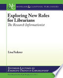 Exploring new roles for librarians : the research informationist /