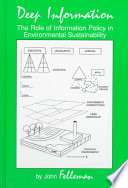 Deep information : the role of information policy in environmental sustainability /