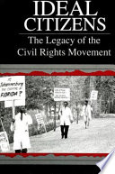 Ideal citizens : the legacy of the civil rights movement /