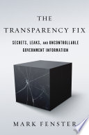 The transparency fix : secrets, leaks, and uncontrollable government information /