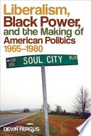 Liberalism, Black power, and the making of American politics, 1965-1980 /