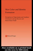 Skin color and identity formation : perceptions of opportunity and academic orientation among Mexican and Puerto Rican youth /