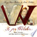 W is for Webster : Noah Webster and his American dictionary /