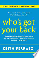 Who's got your back : the breakthrough program to build deep, trusting relationships that create success-- and won't let you fail /