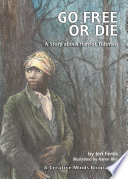 Go free or die : a story about Harriet Tubman /
