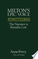 Milton's epic voice : the narrator in Paradise lost : with a new preface /