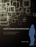 Human information interaction : an ecological approach to information behavior /
