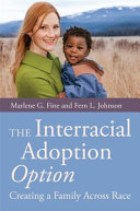 The interracial adoption option : creating a family across race /