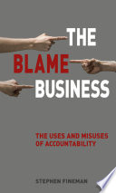 The blame business : the uses and misuses of accountablity /