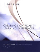 Creating significant learning experiences : an integrated approach to designing college courses /