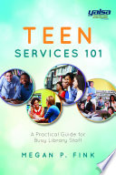 Teen services 101 : a practical guide for busy library staff /