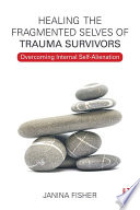 Healing the Fragmented Selves of Trauma Survivors: Overcoming Internal Self-Alienation.