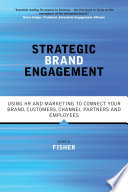 Strategic brand engagement : using HR and marketing to connect your brand customers, channel partners and employees /