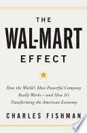 The Wal-Mart effect : how the world's most powerful company really works-- and how it's transforming the American economy /